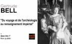 Gertrude Bell. Du voyage et de l'archéologie au renseignement impérial.